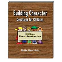 Building Character Devotions For Children (Devotion Books For Children Book 1)