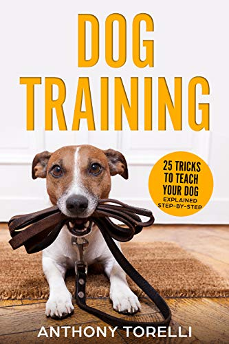 DOG TRAINING: 25 Tricks to Teach your Dog: Explained Step-by-Step by [Torelli, Anthony]