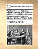 Plantarum Icones Hactenus Ineditæ, Plerumque Ad Plantas in Herbario Linnæano Conservatas Delineatæ Auctore Jacobo Edvardo Smith, James Edward Smith, 1170121489