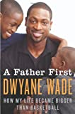 A Father First, Dwyane Wade, 0062136151