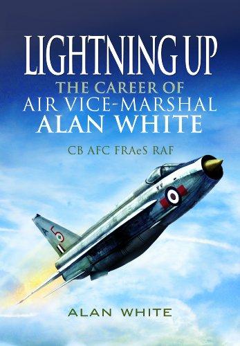 Lightning Up: The Livelihood of Air Vice-Marshal Alan White CB AFC FRAeS RAF
