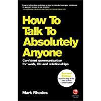 How To Talk To Absolutely Anyone: Confident Communication for Work, Life and Relationships