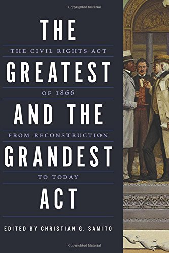 Books : The Greatest and the Grandest Act: The Civil Rights Act of 1866 from Reconstruction to Today