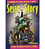 img - for Victoria Hanley's Seize the Story: A Handbook for Teens Who Like to Write (2008) book / textbook / text book