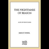The Nightmare of Reason: A Life of Franz Kafka (English Edition)