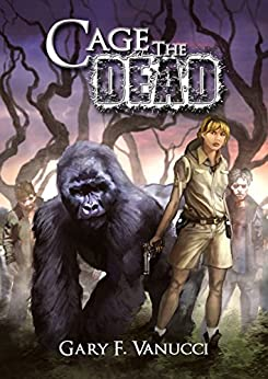 Cage the Dead: A Graphic Zombie Apocalypse Novel by [Vanucci, Gary F.]