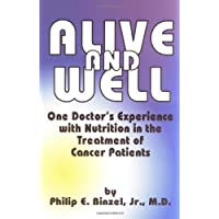 Alive & Well : One Doctor's Experience with Nutrition in the Treatment of