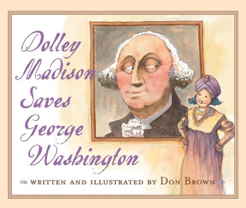 Dolley Madison Saves George Washington by [Brown, Don]