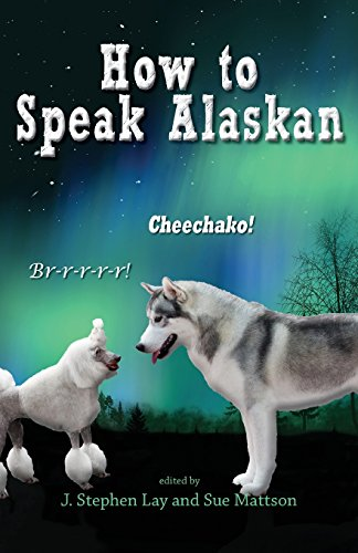 How to Speak Alaskan: Revised 2nd Edition