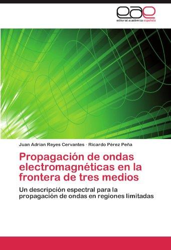 Descargar Libro Propagación De Ondas Electromagnéticas En La Frontera De Tres Medios Reyes Cervantes Juan Adrian