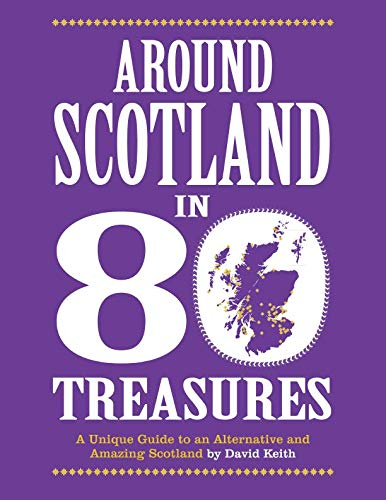 Around Scotland in 80 Treasures: A unique guide to an alternative and amazing Scotland (Best Scottish Castles To Visit)