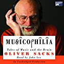 Musicophilia: Tales of Music and the Brain Audiobook by Oliver Sacks Narrated by John Lee