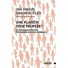 Une planète trop peuplée?: Mythe populationniste, l'immigration et la crise écologique (Le)