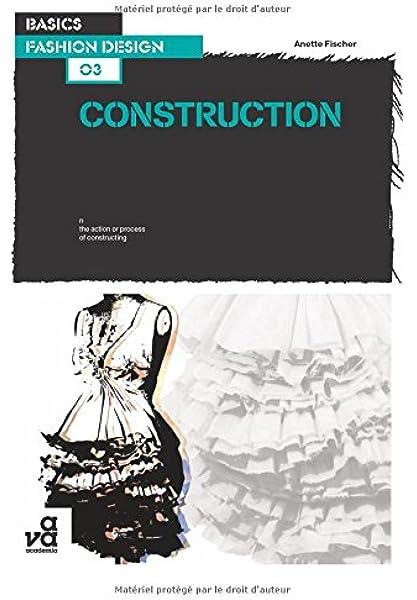 Basics Fashion Design 03 Construction Fischer Annete 9782940373758 Amazon Com Books