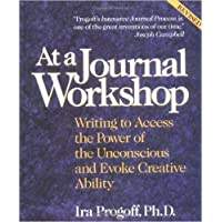 At a Journal Workshop: Writing to Access the Power of ... Pb: Writing to Access the Power of the Unconscious and Evoke Creative Ability