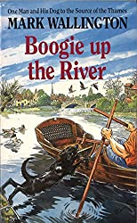 Boogie Up The River: One Man and His Dog to the Source of the Thames