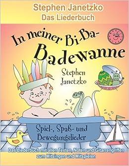 Book In meiner Bi-Ba-Badewanne - 20 Spiel-, Spaß- und Bewegungslieder für fröhliche Kinder: Das Liederbuch mit allen Texten, Noten und Gitarrengriffen zum Mitsingen und Mitspielen