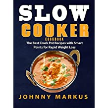 Slow cooker cookbook: The Best Crock Pot Recipes with Smart Points for Rapid Weight Loss (Low Carb Diet, Clean Eating, Instant Pot Recipes,Paleo Diet, Meal Prep, Ketogenic Diet, Smart Points)