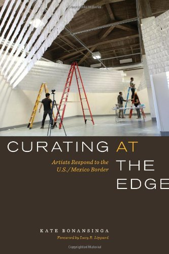 Curating At The Edge: Artists Respond To The U.S./Mexico Border (William & Bettye Nowlin Series In Art, History, And Culture Of The Western Hemishere)