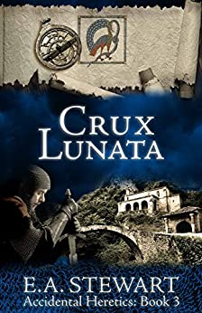 Crux Lunata (Accidental Heretics Book 3) by [Stewart, E.A.]