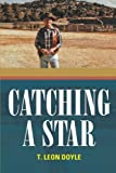 Catching a Star, T. Leon Doyle, 1491724617