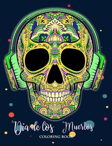 [D0wnl0ad] Dia de Los Muertos Coloring Book: Sugar Skull Coloring Book Dia de Los Muertos & Day of the Dead Sug<br />P.P.T