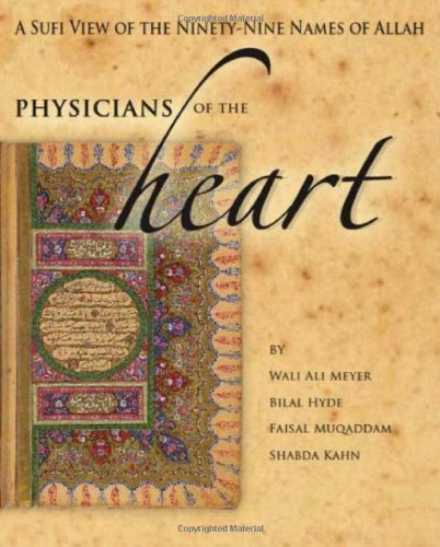 Physicians of the Heart: A Sufi View of the 99 Names of Allah (Ninety Nine Names Of Allah With Meaning)
