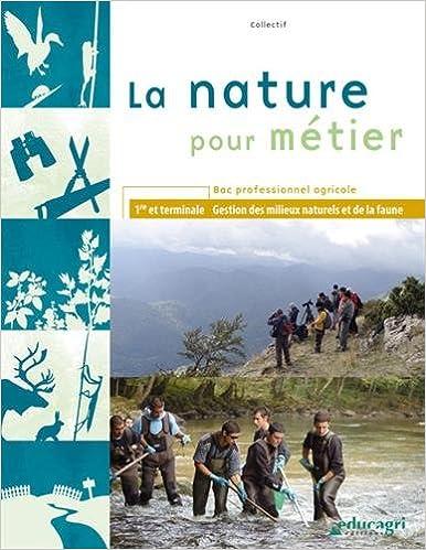 En ligne téléchargement gratuit La nature pour métier 1e et Tle Bac professionnel agricole : Gestion des milieux naturels et de la faune pdf, epub