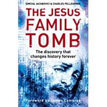The Jesus Family Tomb: The Discovery That Will Change History Forever. Simcha Jacobovici & Charles Pellegrino