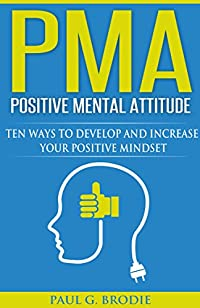 Pma Positive Mental Attitude: Ten Ways To Develop And Increase Your Positive Mindset by Paul Brodie ebook deal