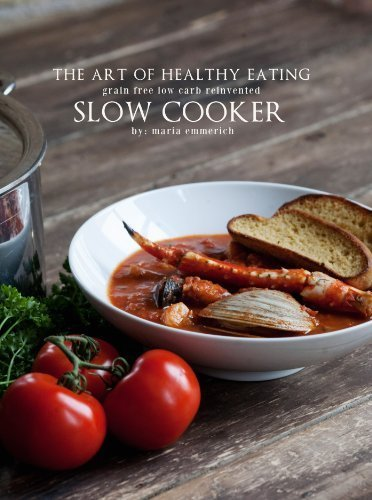 Art of Healthy Eating - Slow Cooker Grain Free Low Carb Reinvented