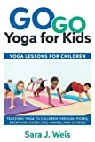 #3: Go Go Yoga for Kids: Yoga Lessons for Children: Teaching Yoga to Children Through Poses, Breathing Exercises, Games, and Stories
