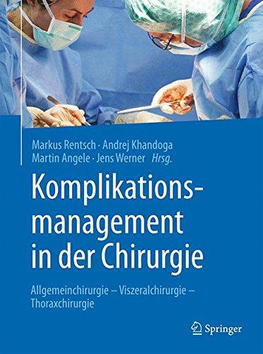 Komplikationsmanagement in der Chirurgie: Allgemeinchirurgie - Viszeralchirurgie - Thoraxchirurgie