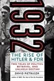 1932: The Rise of Hitler and FDR―Two Tales of Politics, Betrayal, and Unlikely Destiny