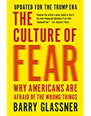 The Culture of Fear: Why Americans Are Afraid of the Wrong Things: Crime, Drugs, Minorities, Teen Moms, Killer Kids, Muta