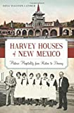 Harvey Houses of New Mexico:: Historic Hospitality from Raton to Deming (Landmarks)