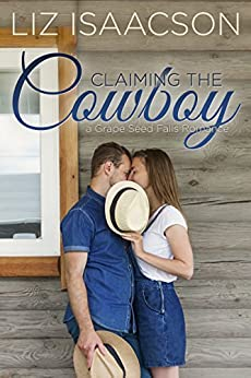 Claiming the Cowboy: A Royal Brothers Novel (Grape Seed Falls Romance Book 5) by [Isaacson, Liz]