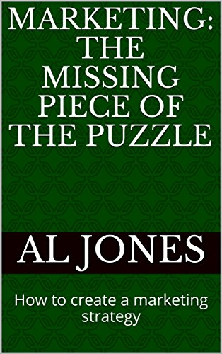 Marketing: The missing piece of the puzzle: How to create a marketing strategy (English Edition)