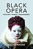 "Naomi André, ""Black Opera: History, Power, Engagement"" (U Illinois Press, 2018)"
