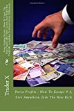 Forex Trading Secrets : How to Crack the Forex Vault Little Dirty Secrets and Weird but Profitable Loopholes to Instant Forex Millionaire, Trader X, 1500139262