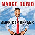 American Dreams: Restoring Economic Opportunity for Everyone Audiobook by Marco Rubio Narrated by Ricardo Suri