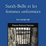 Sarah-Belle et les femmes enfermées   Pierre Roland Mercier