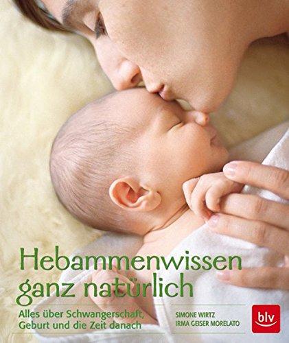 Hebammen-Wissen ganz natürlich: Alles über Schwangerschaft, Geburt und die Zeit danach