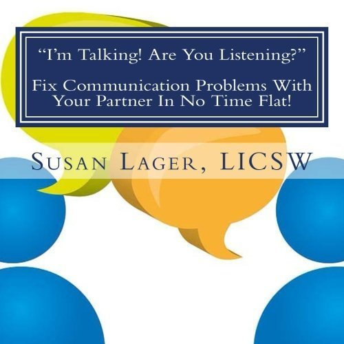 I'm Talking! Are You Listening? Fix Communication Problems With Your Partner In No Time Flat!: An Original Couplespeak Workbook by Susan Lager LICSW (2012-09-14)
