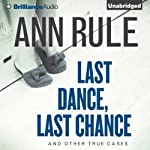 Last Dance, Last Chance, and Other True Cases: Ann Rule's Crime Files, Vol. 8 | Ann Rule