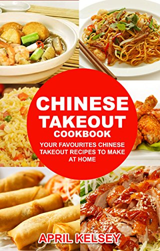 Chinese Takeout Cookbook: Your Favorites Chinese Takeout Recipes To Make At Home (Takeout Cookbooks Book 1) ()