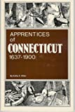 Apprentices of Connecticut, 1637-1900, Kathy A. Ritter, 0916489191