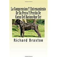 La Comprension Y Entrenamiento De Su Perro Y Perrito De Corso Del Baston Que Ser (