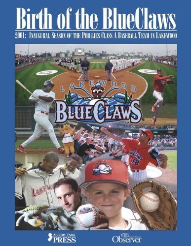 Read Online Birth of the Blue Claws: 2001 Inaugural Season of the Phillies Class A Baseball Team in Lakewood pdf