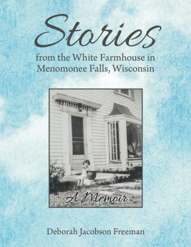 Stories from the White Farmhouse in Menomonee Falls, Wisconsin: A Memoir - Story Farmhouse